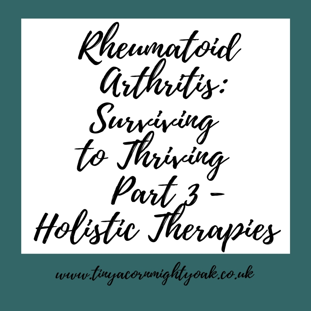 My Rheumatoid Arthritis Story: Surviving to Thriving – Part 3: Holistic Therapies