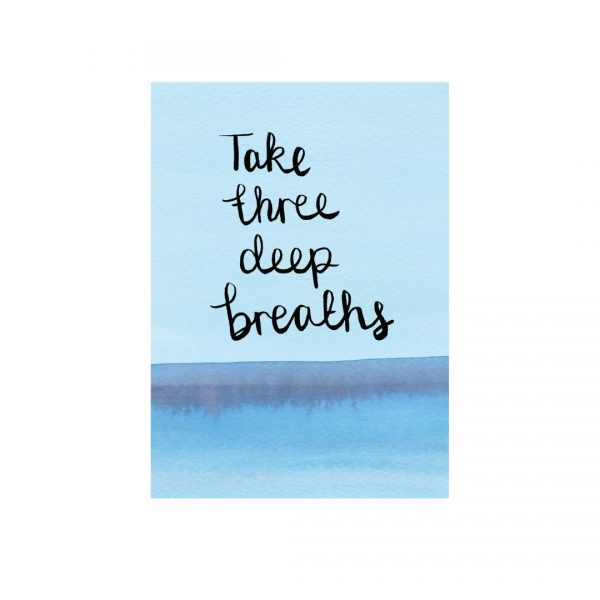 Take 3 deep breaths motivational inspirational positive affirmation