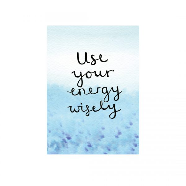 Use your energy wisely motivational inspirational positive affirmation